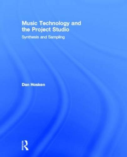 Music Technology and the Project Studio: Synthesis and Sampling (Hardback)
