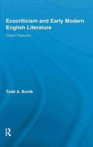 Ecocriticism and Early Modern English Literature: Green Pastures - Routledge Studies in Renaissance Literature and Culture 16 (Hardback)