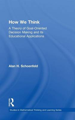 How We Think: A Theory of Goal-Oriented Decision Making and its Educational Applications - Studies in Mathematical Thinking and Learning Series (Hardback)