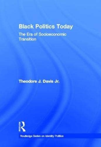 Black Politics Today: The Era of Socioeconomic Transition - Routledge Series on Identity Politics (Hardback)
