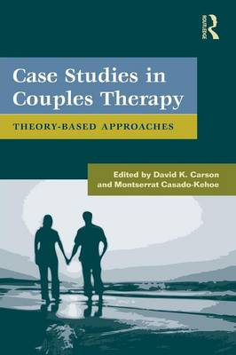 Case Studies in Couples Therapy: Theory-Based Approaches - Routledge Series on Family Therapy and Counseling (Paperback)
