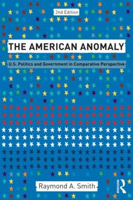 The American Anomaly: U.S. Politics and Government in Comparative Perspective (Paperback)