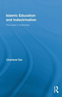 Islamic Education and Indoctrination: The Case in Indonesia (Hardback)