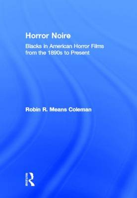 Horror Noire: Blacks in American Horror Films from the 1890s to Present (Hardback)