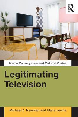 Legitimating Television: Media Convergence and Cultural Status (Paperback)