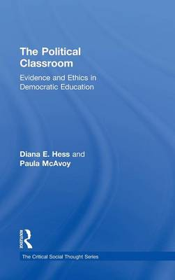 The Political Classroom: Evidence and Ethics in Democratic Education - Critical Social Thought (Hardback)