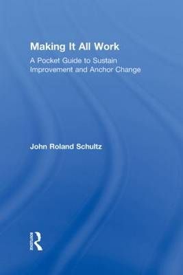 Making It All Work: A Pocket Guide to Sustain Improvement And Anchor Change (Hardback)