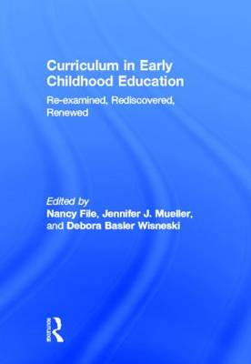 Curriculum in Early Childhood Education: Re-examined, Rediscovered, Renewed (Hardback)