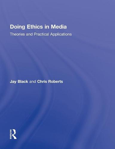 Doing Ethics in Media: Theories and Practical Applications (Hardback)