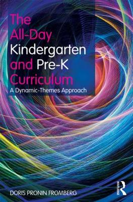 The All-Day Kindergarten and Pre-K Curriculum: A Dynamic-Themes Approach (Paperback)