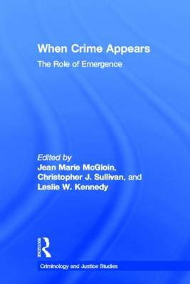 When Crime Appears: The Role of Emergence - Criminology and Justice Studies (Hardback)