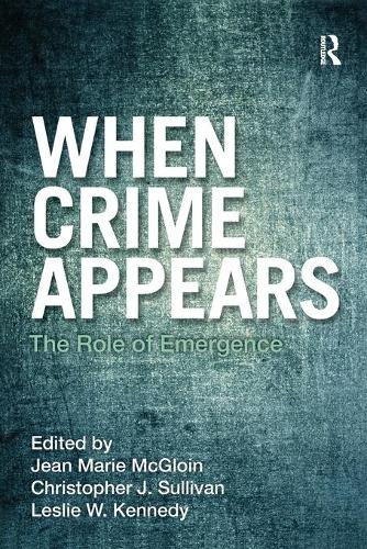 When Crime Appears: The Role of Emergence - Criminology and Justice Studies (Paperback)