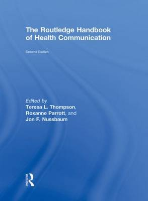 The Routledge Handbook of Health Communication - Routledge Communication Series (Hardback)