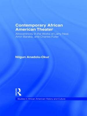Contemporary African American Theater: Afrocentricity in the Works of Larry Neal, Amiri Baraka, and Charles Fuller (Paperback)