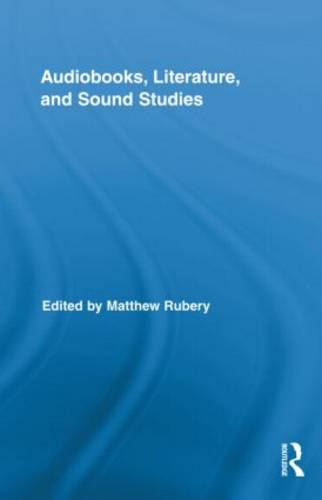 Audiobooks, Literature, and Sound Studies - Routledge Research in Cultural and Media Studies (Hardback)