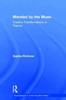 Mended by the Muse: Creative Transformations of Trauma - Psychoanalysis in a New Key Book Series (Hardback)