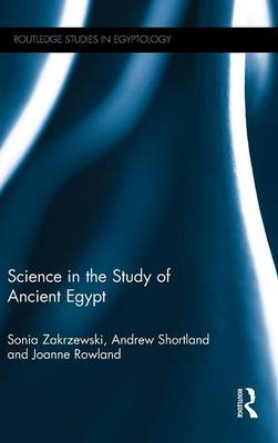 Science in the Study of Ancient Egypt - Routledge Studies in Egyptology (Hardback)