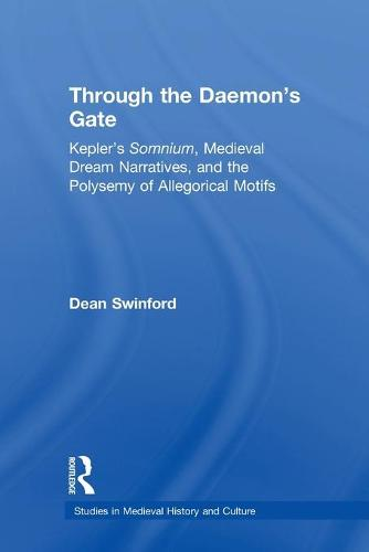 Through the Daemon's Gate: Kepler's Somnium, Medieval Dream Narratives, and the Polysemy of Allegorical Motifs (Paperback)