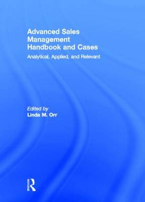 Advanced Sales Management Handbook and Cases: Analytical, Applied, and Relevant (Hardback)