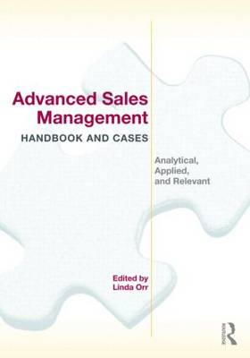 Advanced Sales Management Handbook and Cases: Analytical, Applied, and Relevant (Paperback)