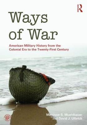 Ways of War: American Military History from the Colonial Era to the Twenty-First Century (Paperback)
