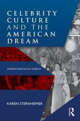 Celebrity Culture and the American Dream: Stardom and Social Mobility (Paperback)