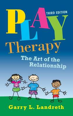 Play Therapy: The Art of the Relationship (Hardback)