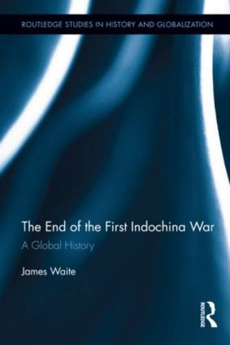 The End of the First Indochina War: A Global History - Routledge Studies on History and Globalization (Hardback)