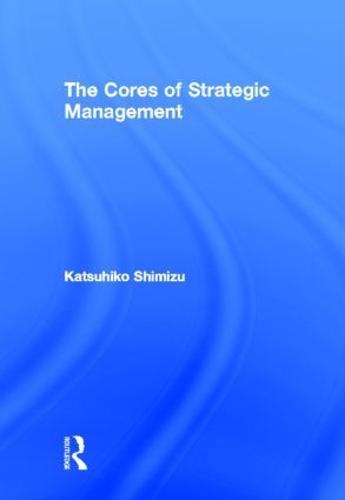 The Cores of Strategic Management (Hardback)