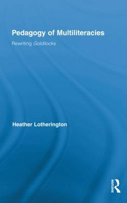 Pedagogy of Multiliteracies: Rewriting Goldilocks - Routledge Research in Education (Hardback)
