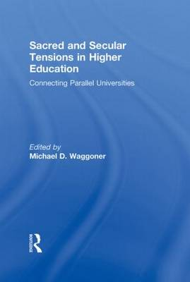 Sacred and Secular Tensions in Higher Education: Connecting Parallel Universities (Hardback)