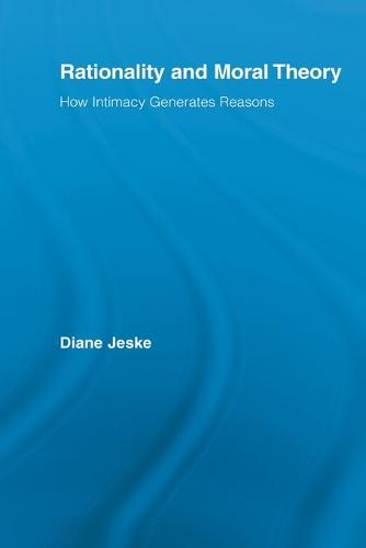 Rationality and Moral Theory: How Intimacy Generates Reasons (Paperback)