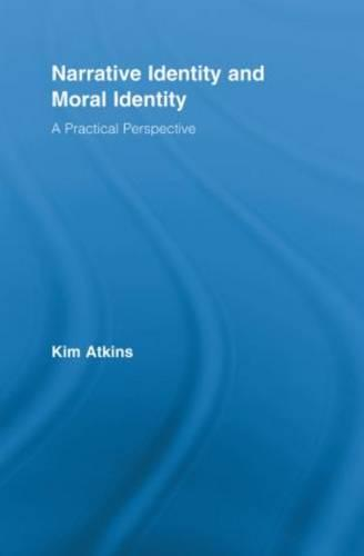 Narrative Identity and Moral Identity: A Practical Perspective - Routledge Studies in Contemporary Philosophy (Paperback)