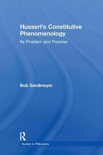 Husserl's Constitutive Phenomenology: Its Problem and Promise (Paperback)