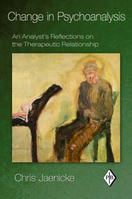 Change in Psychoanalysis: An Analyst's Reflections on the Therapeutic Relationship - Psychoanalytic Inquiry Book Series (Paperback)