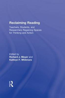 Reclaiming Reading: Teachers, Students, and Researchers Regaining Spaces for Thinking and Action (Hardback)