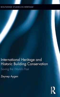 International Heritage and Historic Building Conservation: Saving the World's Past (Hardback)