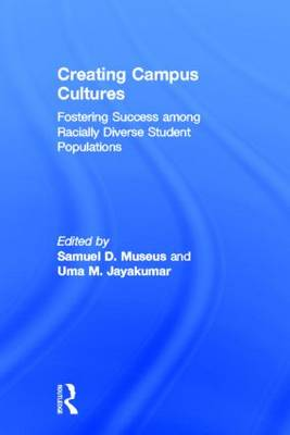 Creating Campus Cultures: Fostering Success among Racially Diverse Student Populations (Hardback)
