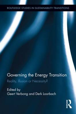 Governing the Energy Transition: Reality, Illusion or Necessity? - Routledge Studies in Sustainability Transitions (Hardback)