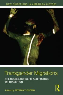 Transgender Migrations: The Bodies, Borders, and Politics of Transition - New Directions in American History (Paperback)