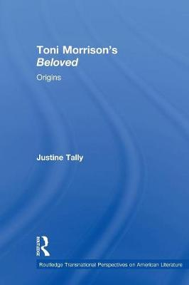 Toni Morrison's 'Beloved': Origins - Routledge Transnational Perspectives on American Literature (Paperback)