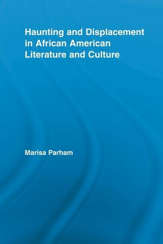 Haunting and Displacement in African American Literature and Culture (Paperback)