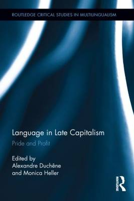 Language in Late Capitalism: Pride and Profit - Routledge Critical Studies in Multilingualism (Hardback)