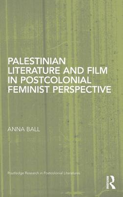 Palestinian Literature and Film in Postcolonial Feminist Perspective - Routledge Research in Postcolonial Literatures (Hardback)