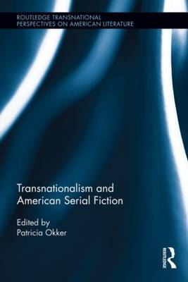 Transnationalism and American Serial Fiction - Routledge Transnational Perspectives on American Literature (Hardback)