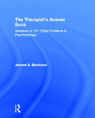 The Therapist's Answer Book: Solutions to 101 Tricky Problems in Psychotherapy (Hardback)