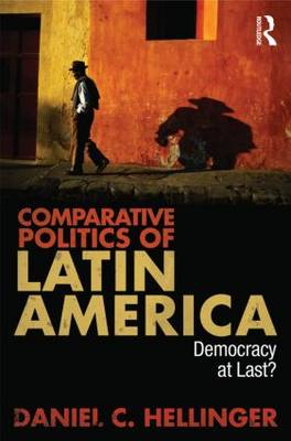 Comparative Politics of Latin America: Democracy at Last? (Paperback)