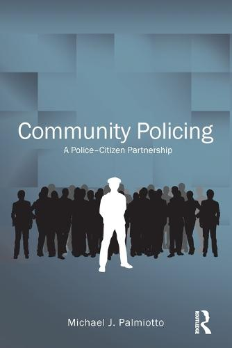 Community Policing: A Police-Citizen Partnership - Criminology and Justice Studies (Paperback)