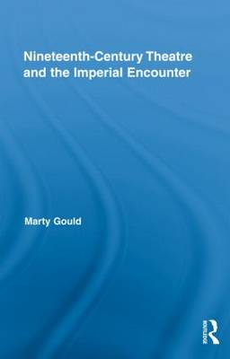 Nineteenth-Century Theatre and the Imperial Encounter - Routledge Advances in Theatre & Performance Studies (Hardback)