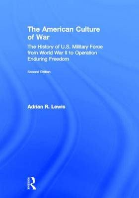 The American Culture of War: A History of US Military Force from World War II to Operation Enduring Freedom (Hardback)